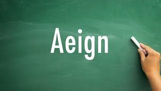 How to pronounce aeign - aeign pronunciation