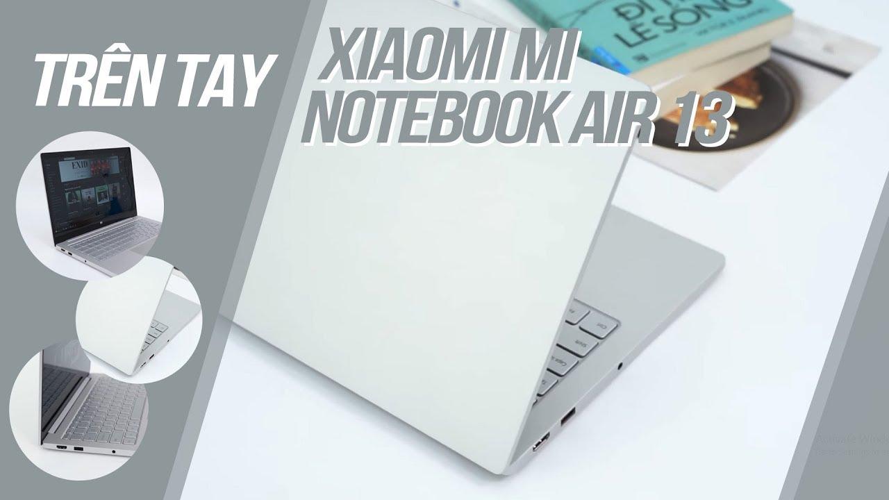 Trên tay Xiaomi Mi Notebook Air 13: Macbook đã có đối thủ?