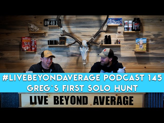 #LiveBeyondAverage Podcast 145 || Greg's First Solo Hunt