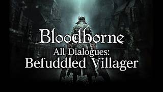 Bloodborne All Dialogues: Befuddled Villager (Multi-language)