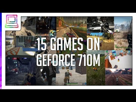 15 Modern Video Games Running On NVIDIA GeForce 710M (2019)