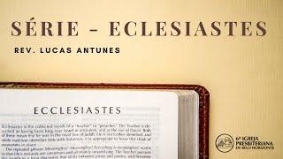 Eclesiastes 2 1-11 - Lic. Lucas Antunes 03-01-2021