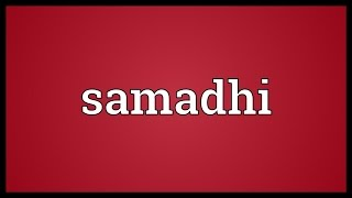 Samadhi Meaning