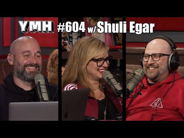 Your Mom's House Podcast - Ep.604 w/ Shuli Egar