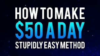 How to make $50 a day - stupidy simple method money online!