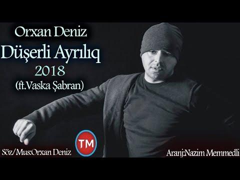 Orxan Dəniz - Düşərli Ayrılıq 2018 (ft Vaska Şabran) New Hit Music