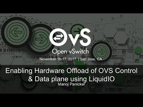 Enabling Hardware Offload of OVS Control & Data plane using LiquidIO- Manoj Panicker