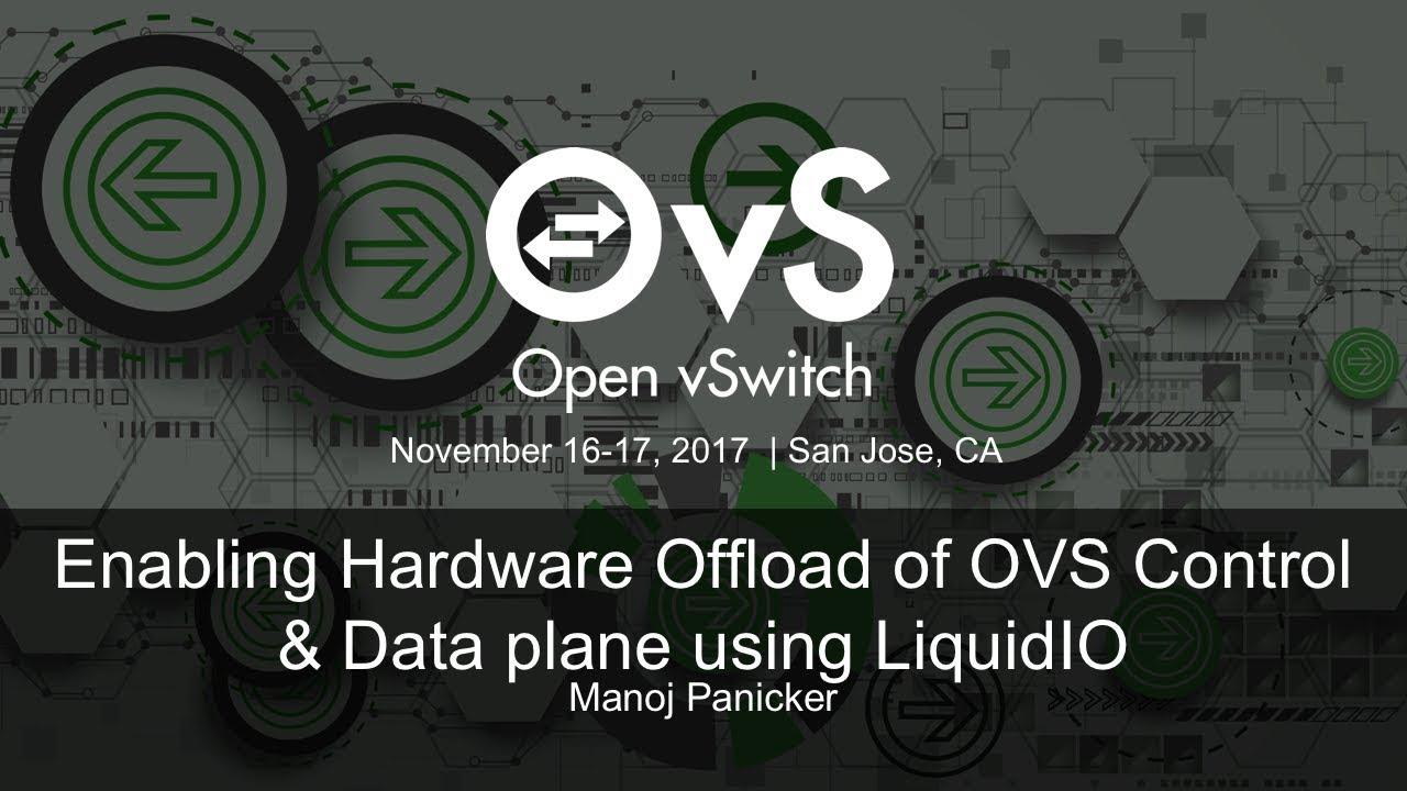 Enabling Hardware Offload of OVS Control & Data plane using LiquidIO -  Manoj Panicker