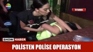 Polisten polise operasyon