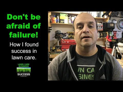 Don't be afraid of failure! How I found success in lawn care.