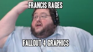 FRANCIS RAGES ABOUT FALLOUT 4 GRAPHICS