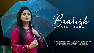 Baarish Ban Jaana : Cover | Anurati Roy | Payal Dev, Stebin Ben | Shaheer Sheikh