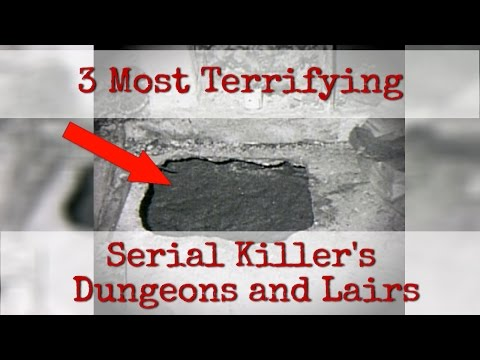 Three Most TERRIFYING Serial Killers Dungeons and Lairs