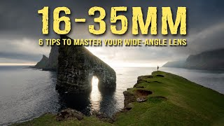 6 TIPS to MASTER your 16-35mm WIDE-ANGLE lens