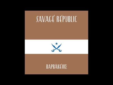 Savage Republic - Varvakios