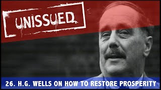 Unissued Nº26 - H G Wells On How To Restore Prosperity