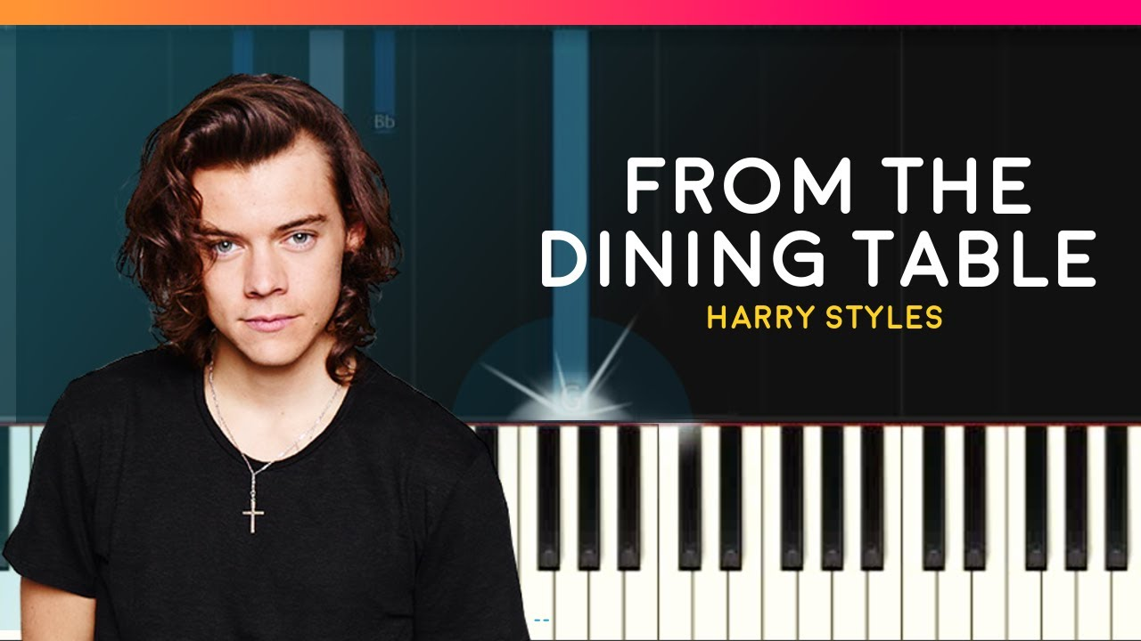 Harry styles from the dining table piano tutorial for Dining table harry styles