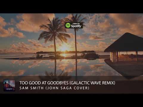 Sam Smith - Too Good At Goodbyes (Galactic Wave Remix)