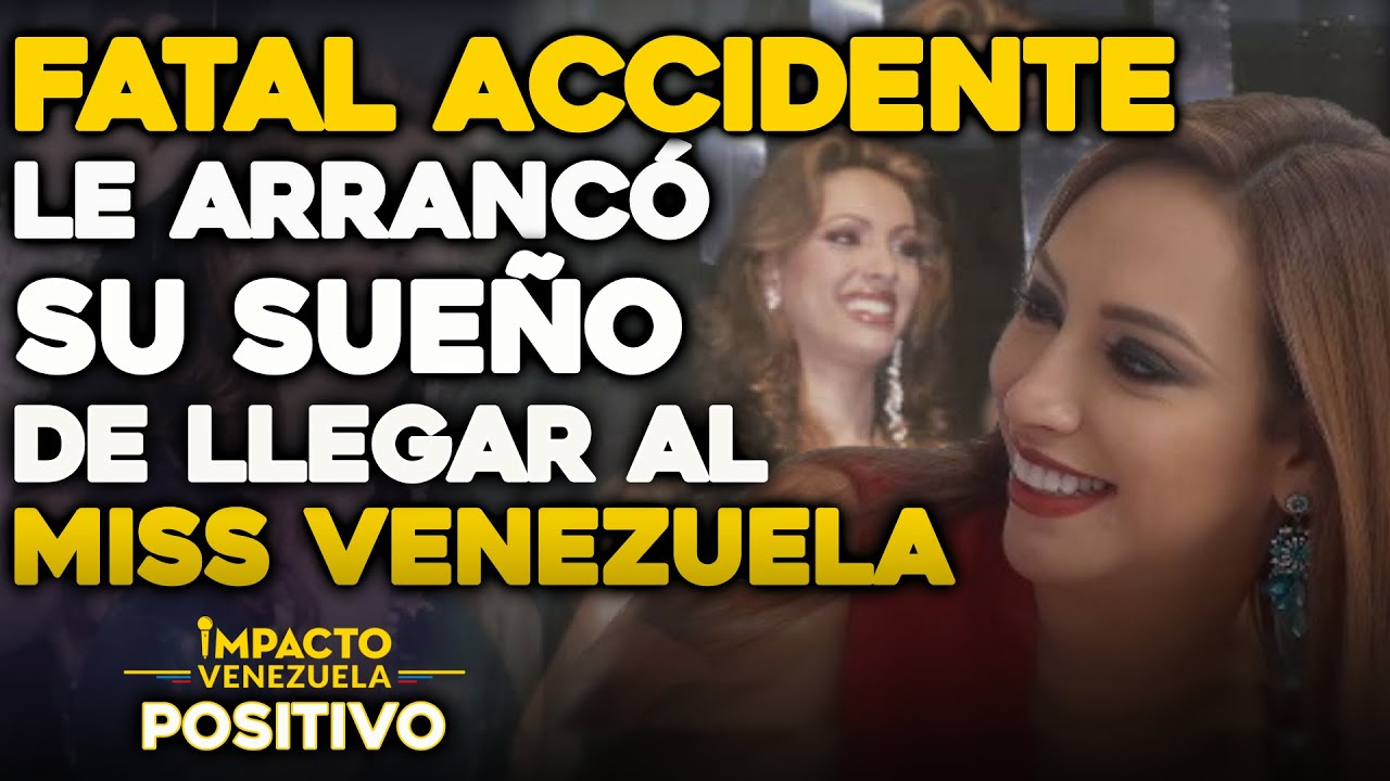 Fatal accidente le arrancó su sueño de llegar al Miss Venezuela | Impacto Venezuela