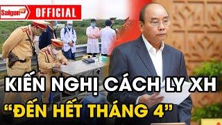 Tình hình COVID-19 mới nhất tại Việt Nam hôm nay ngày 6/4 - KIẾN NGHỊ KÉO DÀI CÁCH LY XÃ HỘI