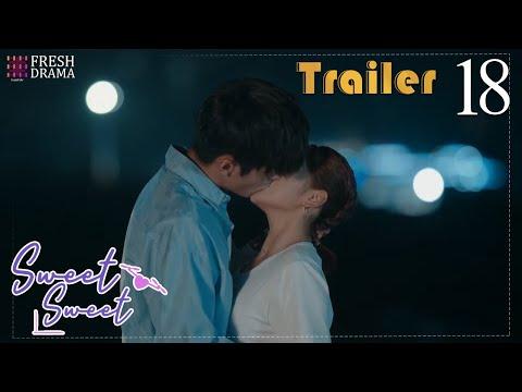 Finally! He asks me to be his girlfriend!   Trailer EP18   Sweet Sweet   Fresh Drama