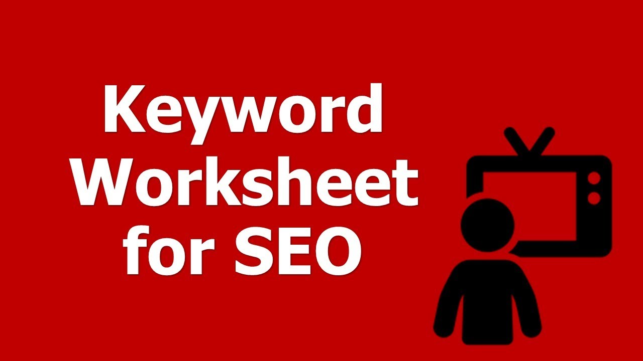 How to Build a Keyword Worksheet for SEO - YouTube