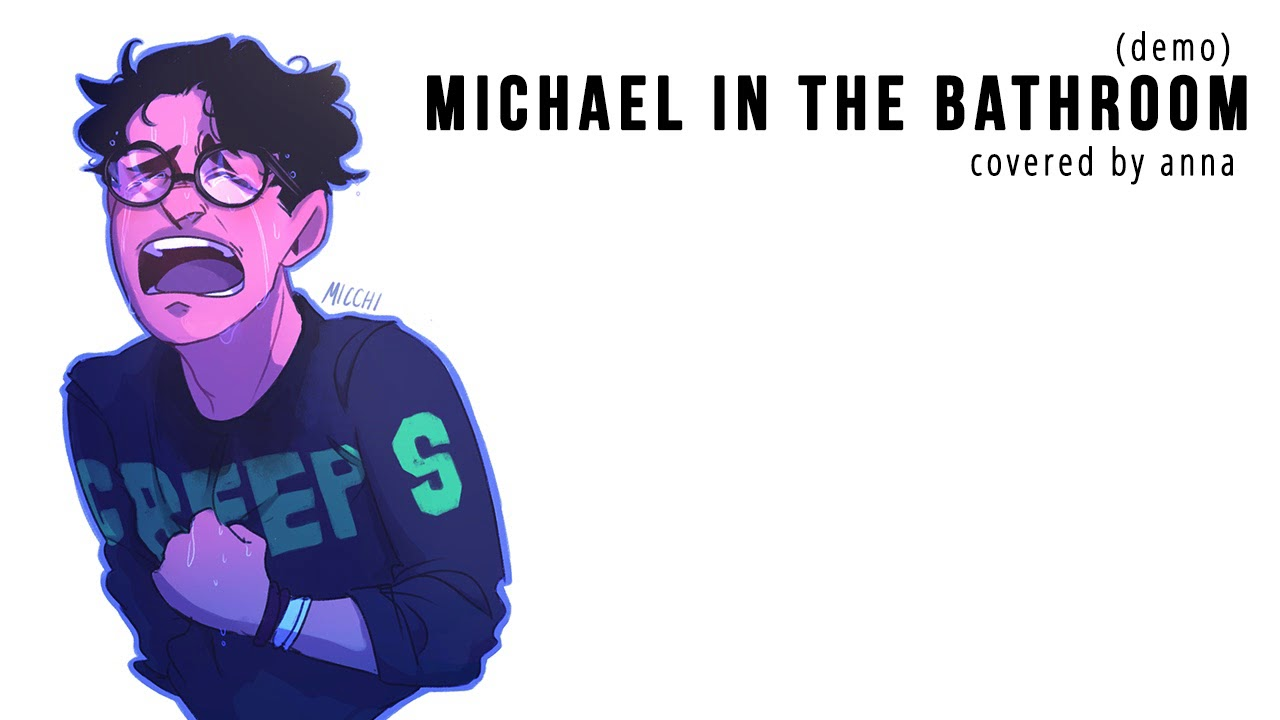 Michael In The Bathroom Be More Chill Anna Demo YouTube - Michael in the bathroom lyrics
