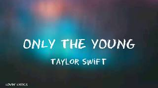 Taylor Swift - Only The Young (Lyrics) (Featured in Miss Americana)