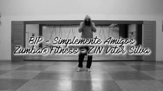 BIP - Simplemente amigos ft. Vitor Silva  Zumba®Fitness Choreo 