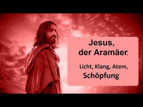Jesus, der Aramäer: Licht, Klang, Schwingung,Schöpfung.