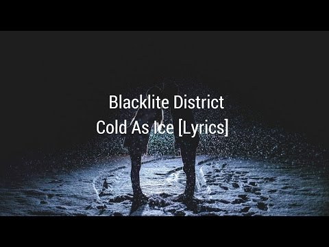 Blacklite District - Cold As Ice [Lyrics]