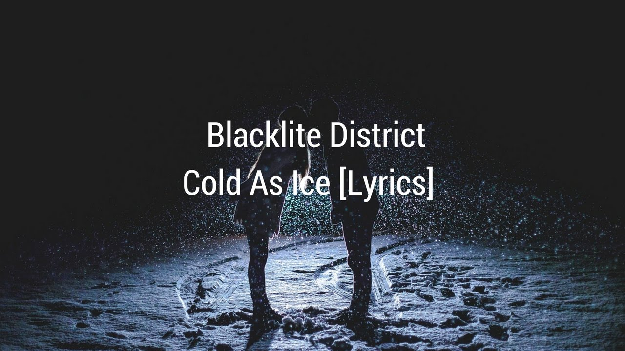 Blacklite District Cold As Ice Lyrics