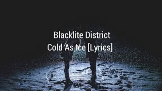 Blacklite District Cold As Ice Lyrics