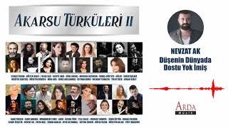 Nevzat Ak - Düşenin Dünyada Dostu Yok İmiş  Akarsu Türküleri 2