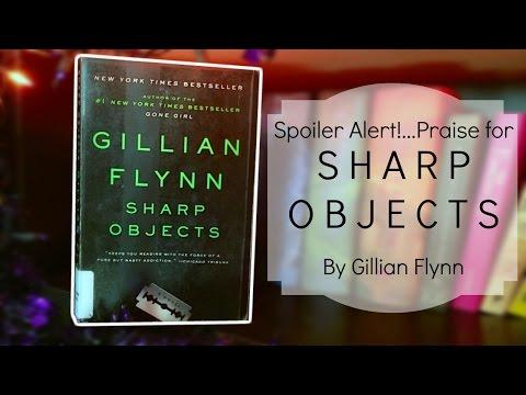 Spoiler Alert!...Praise for Sharp Objects by Gillian Flynn