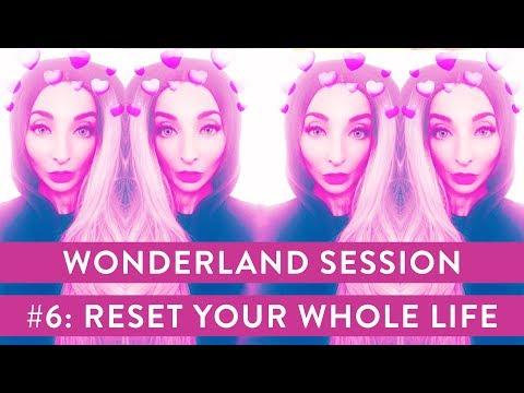 Wonderland Session #6: Reset Your Whole Life