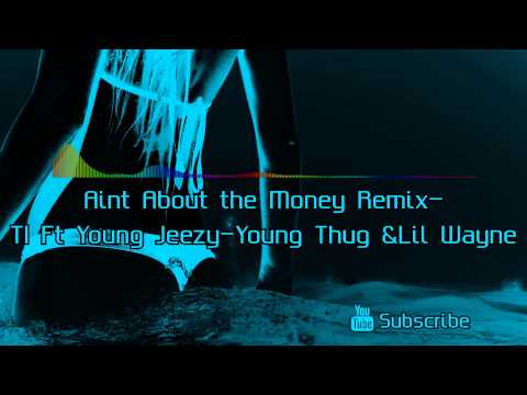 Mixtape - Aint About the Money Remix - TI Ft Young Jeezy - Young Thug & Lil Wayne