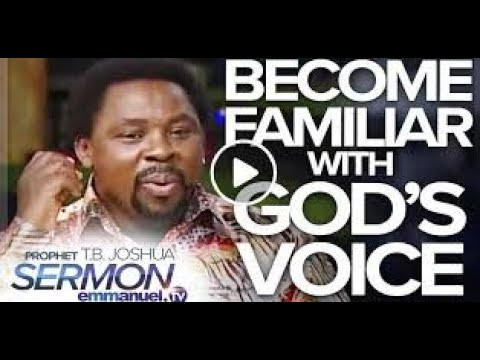 HOW TO BECOME FAMILIAR WITH GOD'S VOICE!- TB Joshua Sermon #SCOAN #TBJOSHUA #EMMANUELTV #SERMONS