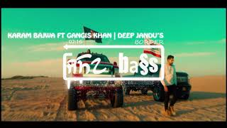 Border[bass boosted} -  karam bajwa ft gangis khan | deep jandu | lally mundi | rahul dutta