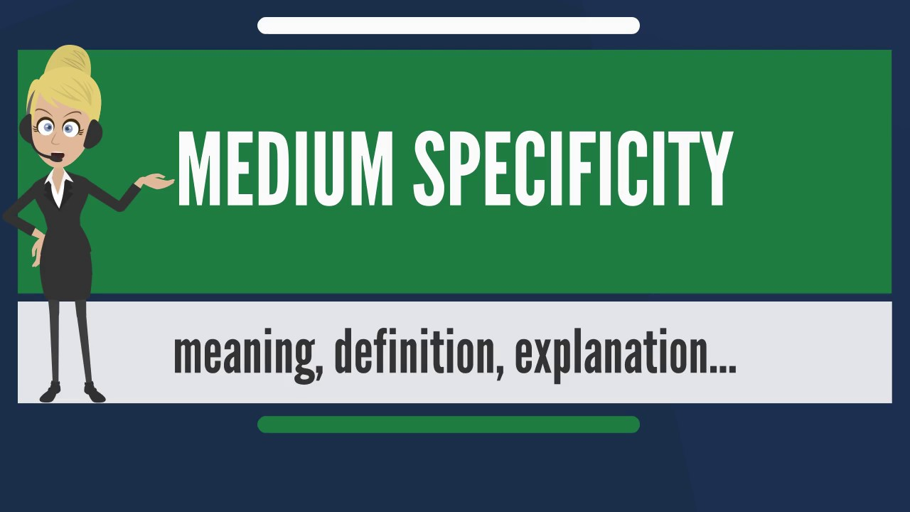 What is MEDIUM SPECIFICITY? What does MEDIUM SPECIFICITY ...