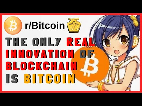 The only real innovation of blockchain is bitcoin ( r/Bitcoin | Reddit )