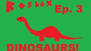 "roblox ep 3 ""dinosaurs!!"" prt 1"