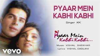 Pyaar Mein Kabhi Kabhi Best Audio Song - Pyaar Mein Kabhi Kabhi|KK|Vishal & Shekhar