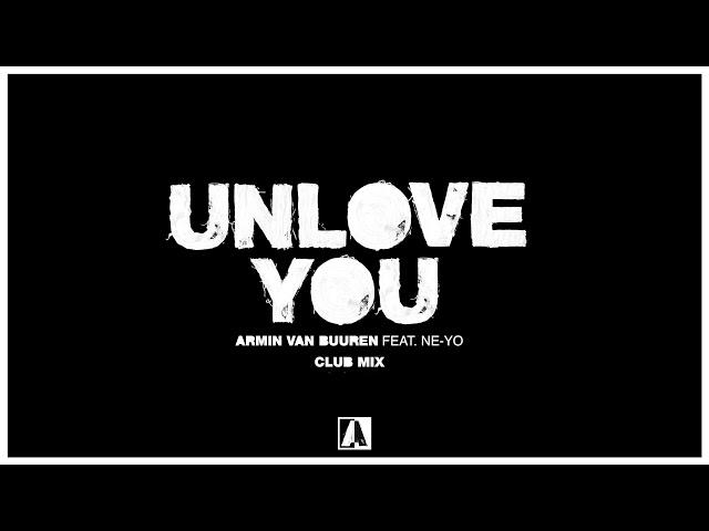 Armin van Buuren feat. Ne-Yo - Unlove You (Extended Club Mix)