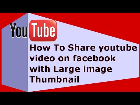 [ Increase Youtube Views ] How To Share youtube video on facebook with Large image Thumbnail