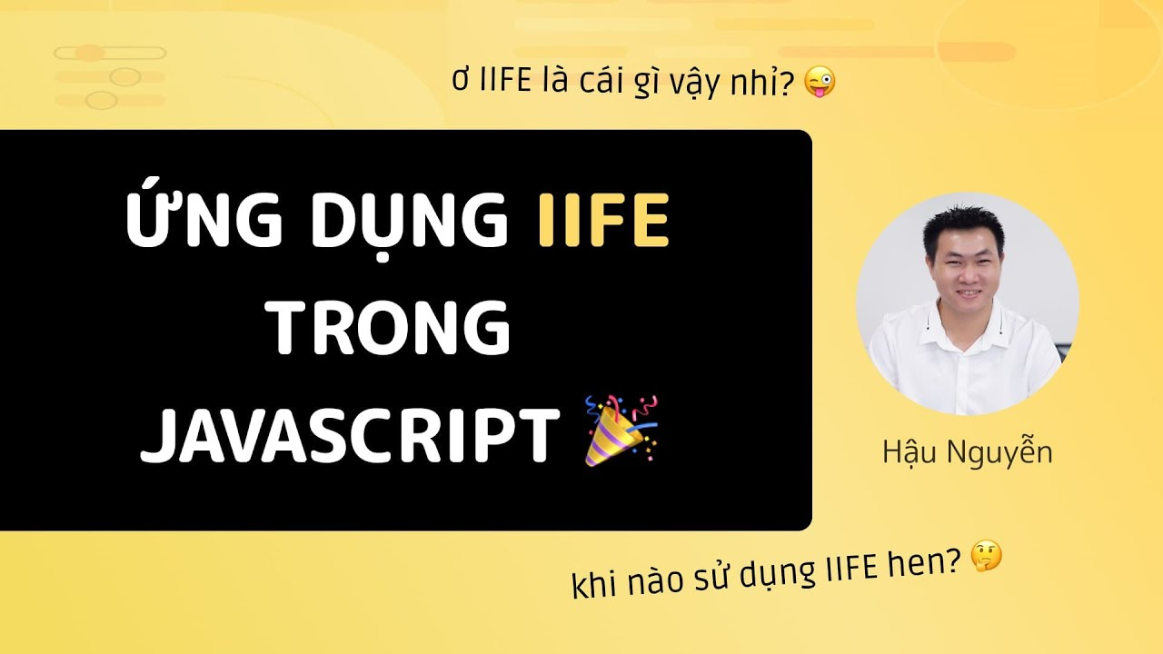 IIFE: Ứng dụng IIFE trong JavaScript 🎉