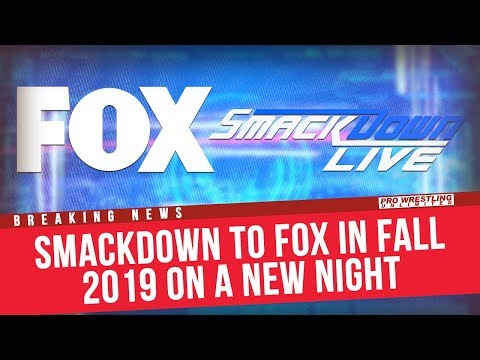Smackdown To Move To FOX In Fall Of 2019 On A New Night