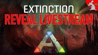 ARK SURVIVAL EVOLVED EXTINCTION REVEAL LIVE!
