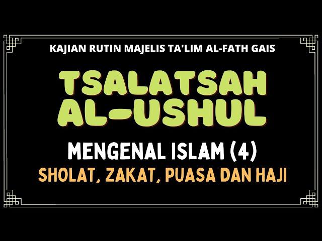 KAJIAN TSALATSATUL USHUL : MENGENAL ISLAM #4