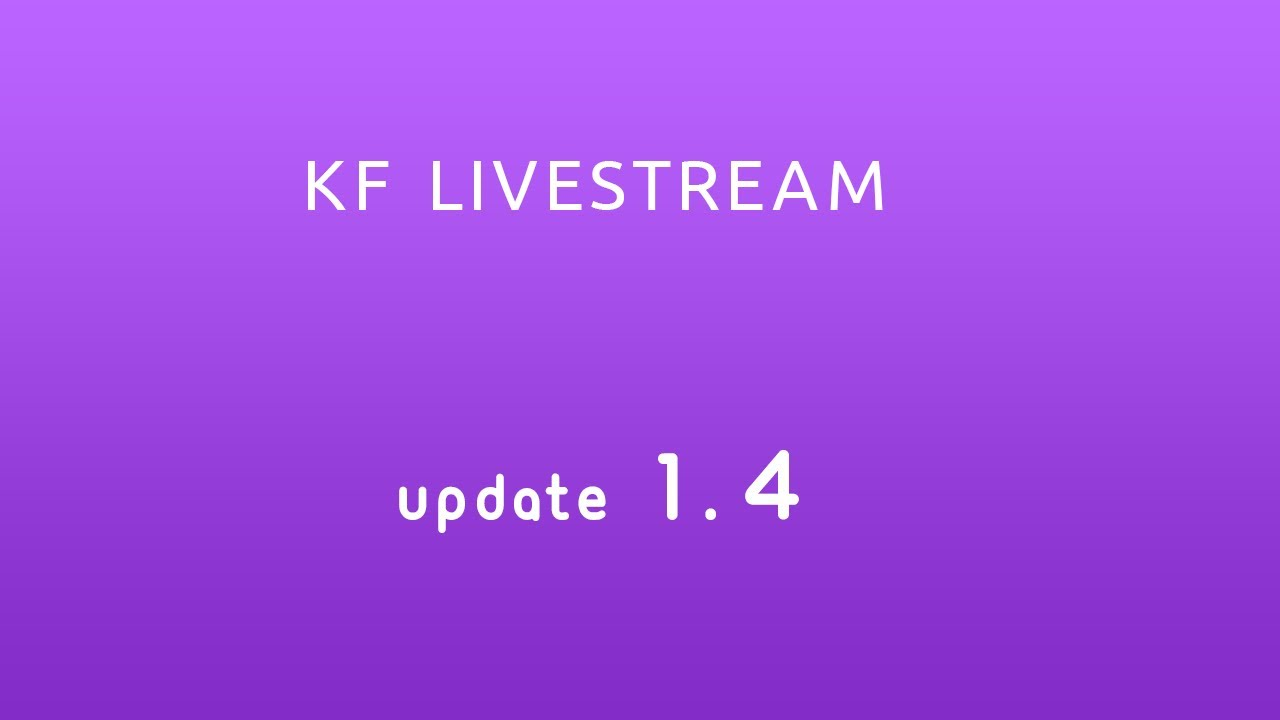 KF Livestream - New Update 1.4 - Livestream for WoWonder